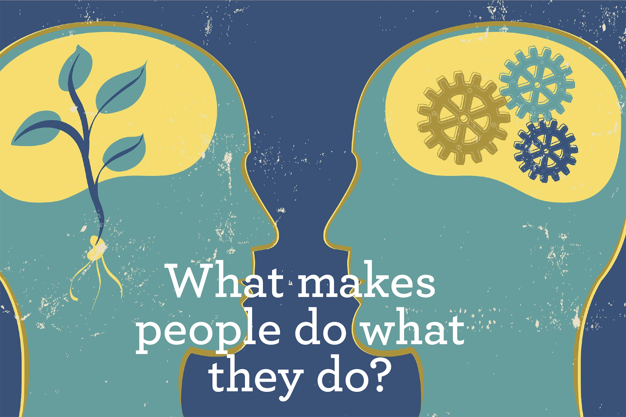 What makes people do what they do?