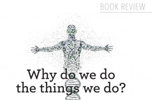 why do we do the things we do?